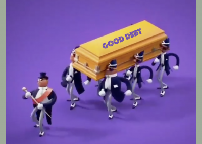 GOOD DEBT IS DEAD DEBT